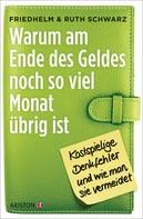 Friedhelm Schwarz: Warum am Ende des Geldes noch so viel Monat übrig ist ★★★