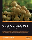 Alexandru Serban: Visual SourceSafe 2005 Software Configuration Management in Practice