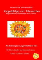 Renate und Dr. med. Gerhard Sell: Zappelphilipp und Träumerchen Angst und Unkonzentriertheit-Nein, danke!