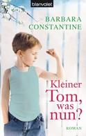 Barbara Constantine: Kleiner Tom, was nun? ★★★★