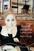 Stefan Zweig: Sueños olvidados y otros relatos