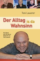 Toni Lauerer: Der Alltag is da Wahnsinn ★★★★★