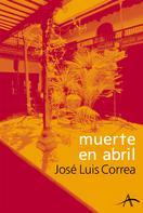 José Luis Correa: Muerte en abril
