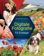 Digitale Fotografie - Der kinderleichte Einstieg. Keine Angst vor Technik