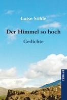 Luise Söhle: Der Himmel so hoch