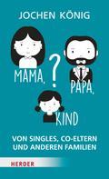 Jochen König: Mama, Papa, Kind? ★