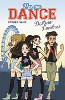 Esther Sanz: Destino: Londres (Serie Yes, we dance 2)