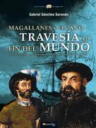 Gabriel Sánchez Sorondo: Magallanes y Elcano: travesía al fin del mundo
