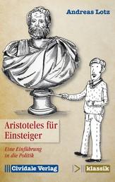 Aristoteles für Einsteiger - Eine Einführung in die Politik