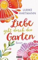 Ulrike Hartmann: Liebe geht durch den Garten ★★★★
