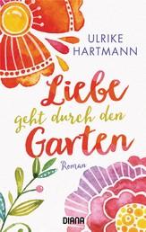 Liebe geht durch den Garten - Roman