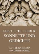 Catharina Regina von Greiffenberg: Geistliche Lieder, Sonnette und Gedichte