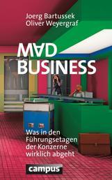 Mad Business - Was in den Führungsetagen der Konzerne wirklich abgeht