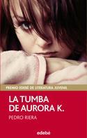 Pedro Riera: La tumba de Aurora K. (Premio EDEBÉ juvenil 2014)
