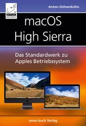macOS High Sierra - Das Standardwerk zu Apples Betriebssystem: Internet, Siri, Time Machine, APFS, u. v. m.