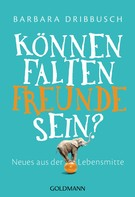 Barbara Dribbusch: Können Falten Freunde sein? ★★★