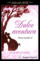 Eva Benavidez: Dulce aventura (Dulce Londres 4)