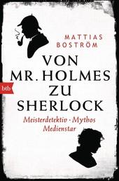 Von Mr. Holmes zu Sherlock - Meisterdetektiv. Mythos. Medienstar