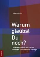 Uwe Hillebrand: Warum glaubst Du noch? ★★★