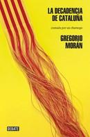 Gregorio Morán: La decadencia de Cataluña