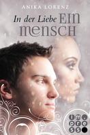 Anika Lorenz: In der Liebe ein Mensch (Heart against Soul 6) ★★★★★