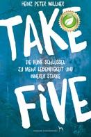 Heinz Peter Wallner: Take Five - Die fünf Schlüssel zu mehr Lebendigkeit und innerer Stärke ★★★★★
