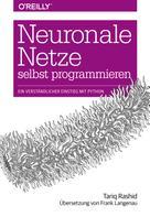 Tariq Rashid: Neuronale Netze selbst programmieren
