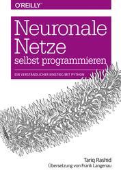 Neuronale Netze selbst programmieren - Ein verständlicher Einstieg mit Python
