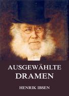 Henrik Ibsen: Ausgewählte Dramen