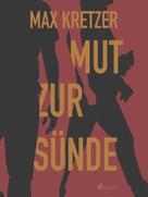 Max Kretzer: Mut zur Sünde