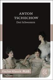 Drei Schwestern - Drama in 4 Akten