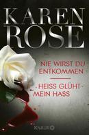 Karen Rose: Nie wirst du entkommen / Heiß glüht mein Hass ★★★★★
