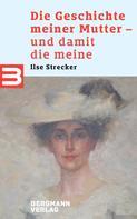 Bernhard Strecker: Die Geschichte meiner Mutter - und damit die meine ★★★