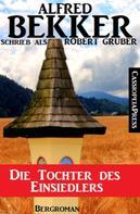 Alfred Bekker: Alfred Bekker schrieb als Robert Gruber: Die Tochter des Einsiedlers