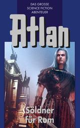 Atlan 7: Söldner für Rom (Blauband) - Die Zeitabenteuer