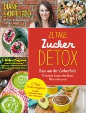 21-Tage-Zucker-Detox - Raus aus der Zuckerfalle – 90 köstliche Rezepte ohne Gluten, Milch und Getreide