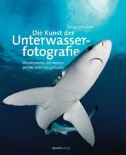 Die Kunst der Unterwasserfotografie - Wunderwelten des Meeres perfekt aufs Foto gebracht