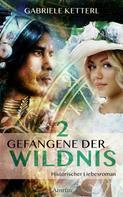 Gabriele Ketterl: Gefangene der Wildnis 2 ★★★★★