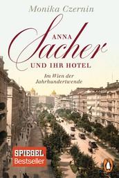Anna Sacher und ihr Hotel - Im Wien der Jahrhundertwende