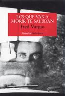 Fred Vargas: Los que van a morir te saludan