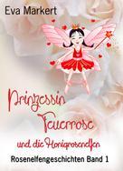 Eva Markert: Prinzessin Feuerrose und die Honigrosenelfen