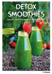 DETOX SMOOTHIES - Gesund leben mit Rohkost und Superfoods