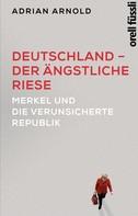 Adrian Arnold: Deutschland – der ängstliche Riese ★