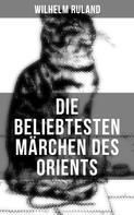 Wilhelm Ruland: Die beliebtesten Märchen des Orients