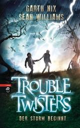 Troubletwisters - Der Sturm beginnt - Band 1