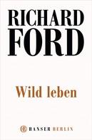 Richard Ford: Wild Leben ★★★★★
