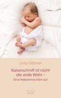 Livia Görner: Kaiserschnitt ist nicht die erste Wahl - eine Hebamme klärt auf ★★★★★