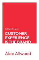 Alex Allwood: Customer Experience Is the Brand