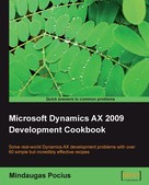 Mindaugas Pocius: Microsoft Dynamics AX 2009 Development Cookbook