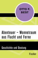 Otto F. Best: Abenteuer – Wonnetraum aus Flucht und Ferne